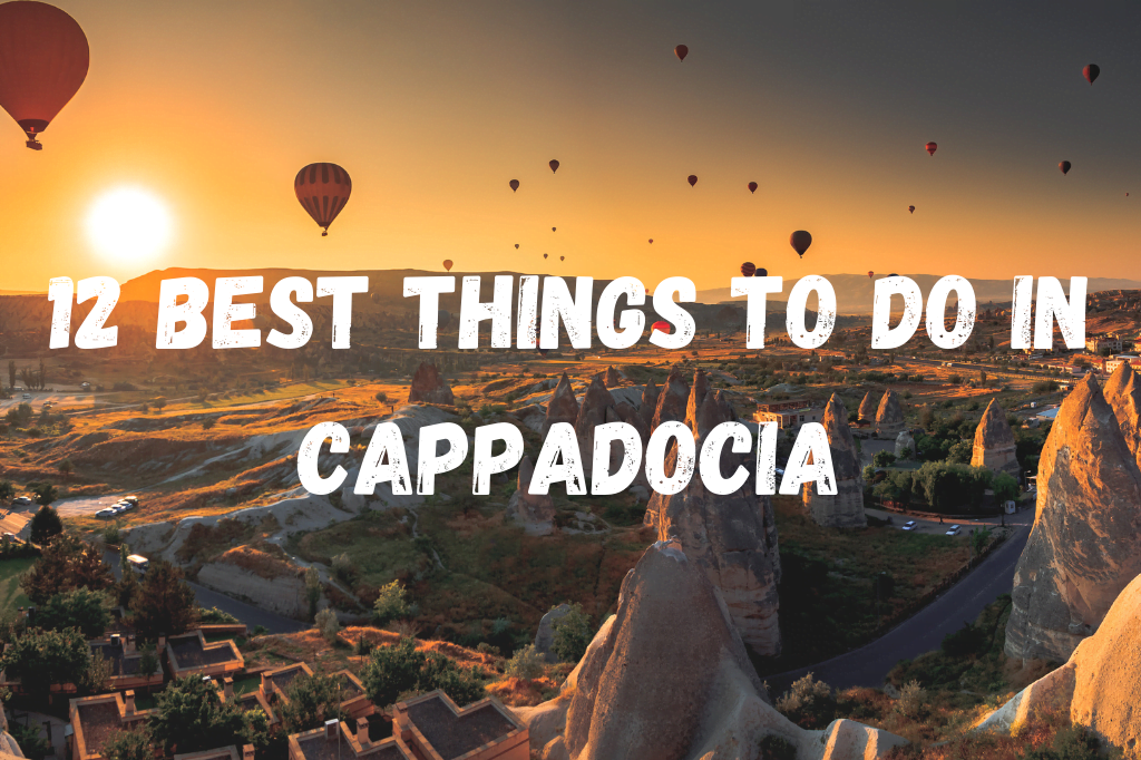 12 Best things To Do in Cappadoc
